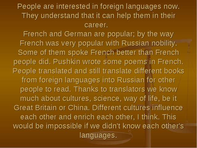 People are interested in foreign languages now. They understand that it can h...