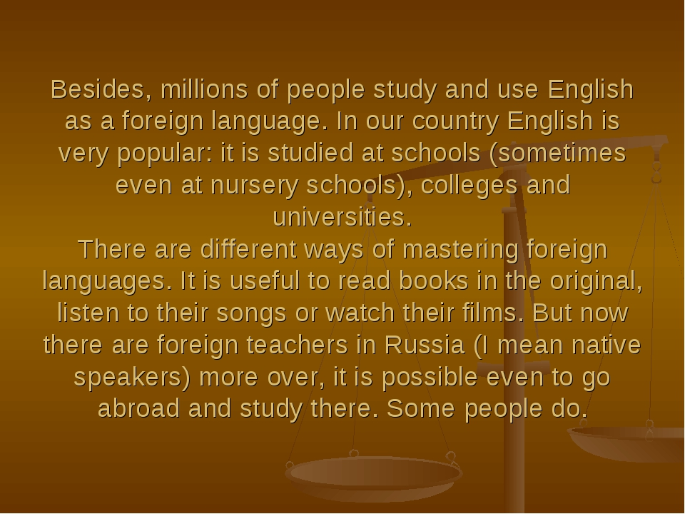 Besides, millions of people study and use English as a foreign language. In o...