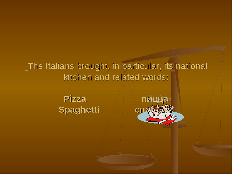 The Italians brought, in particular, its national kitchen and related words:...