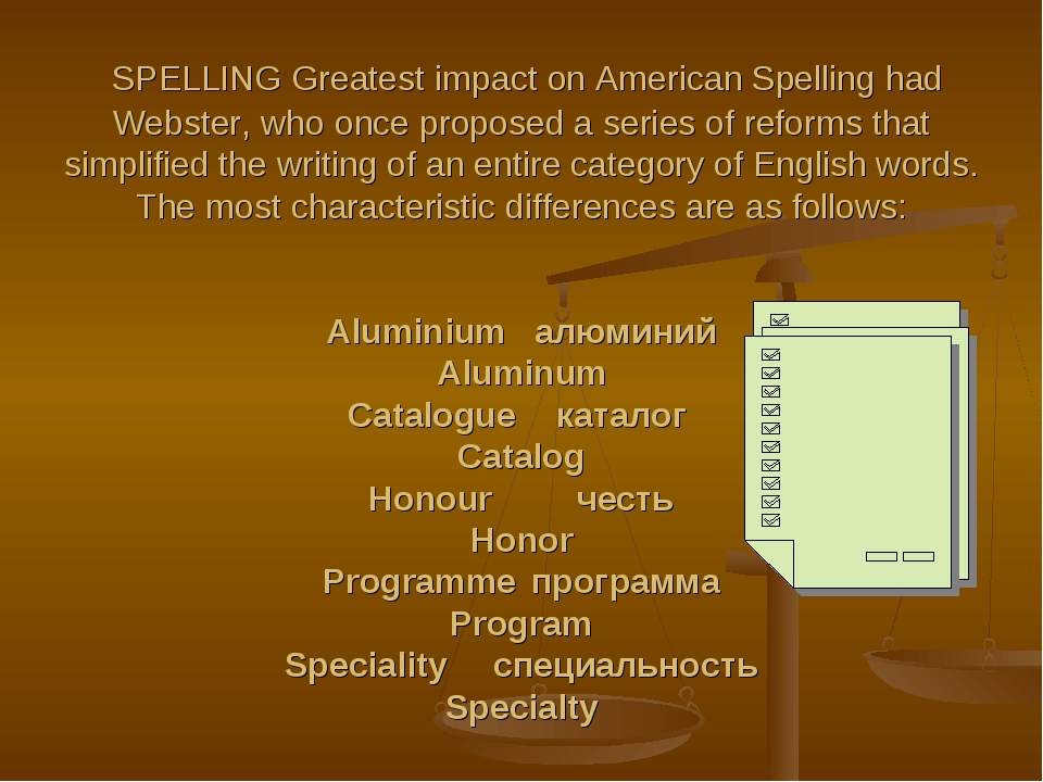 SPELLING Greatest impact on American Spelling had Webster, who once proposed...