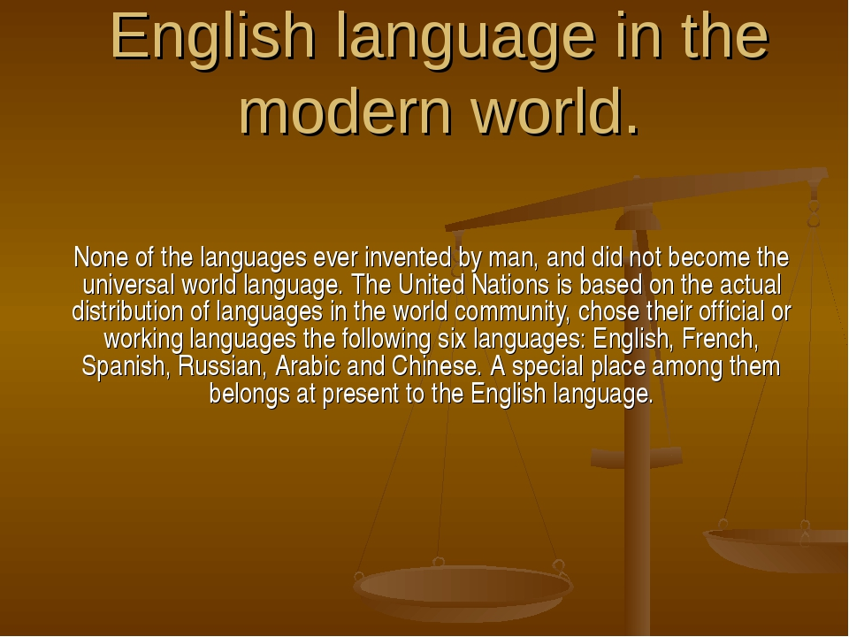 English language in the modern world. None of the languages ever invented by...