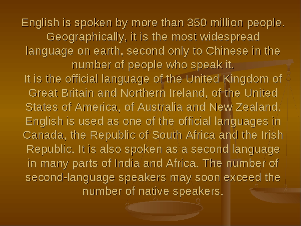 English is spoken by more than 350 million people. Geographically, it is the...