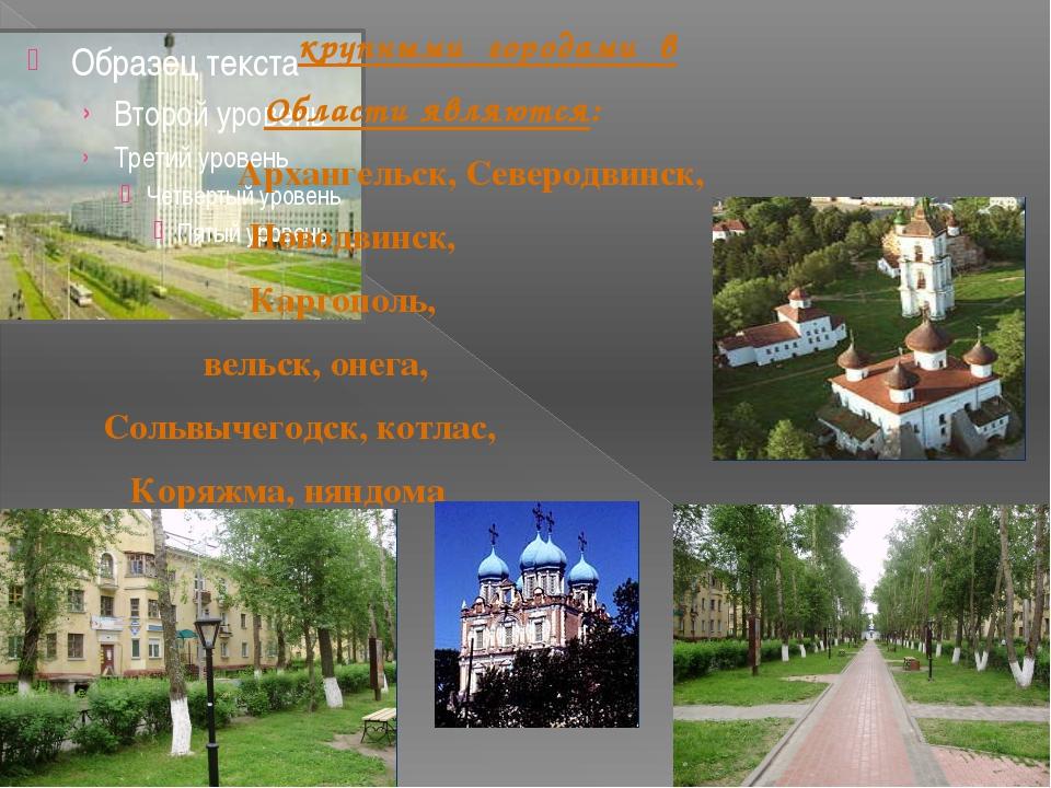 крупными городами в Области являются: Архангельск, Северодвинск, Новодвинск,...