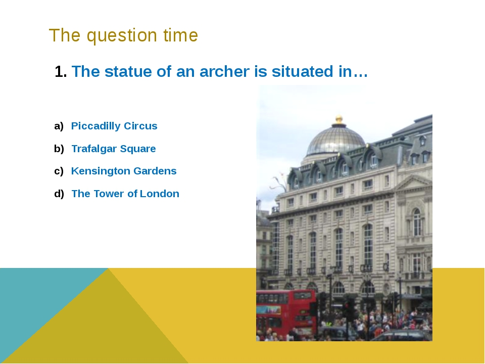 The question time The statue of an archer is situated in… Piccadilly Circus T...