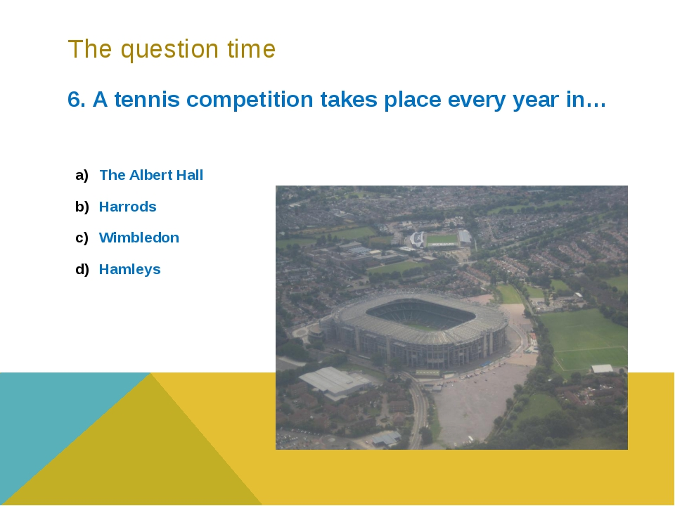 The question time 6. A tennis competition takes place every year in… The Albe...