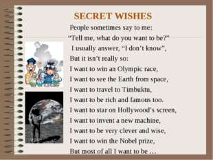 """SECRET WISHES People sometimes say to me: """"Tell me, what do you want to be?"""""""
