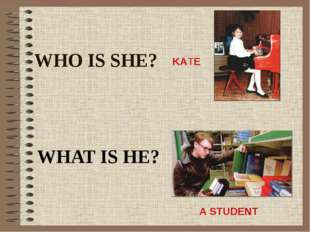 WHO IS SHE? WHAT IS HE? KATE A STUDENT