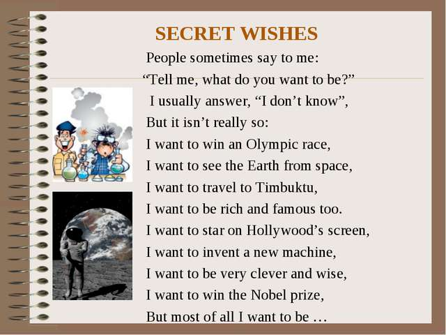 """SECRET WISHES People sometimes say to me: """"Tell me, what do you want to be?""""..."""
