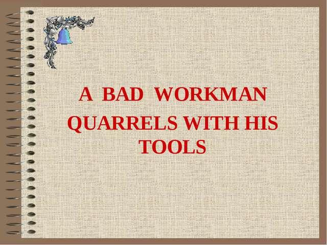 A BAD WORKMAN QUARRELS WITH HIS TOOLS