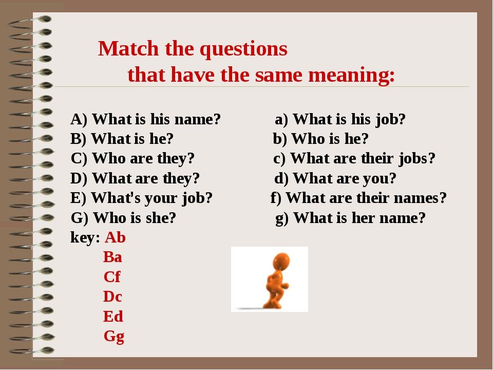 A) What is his name? a) What is his job? B) What is he? b) Who is he? C) Who...