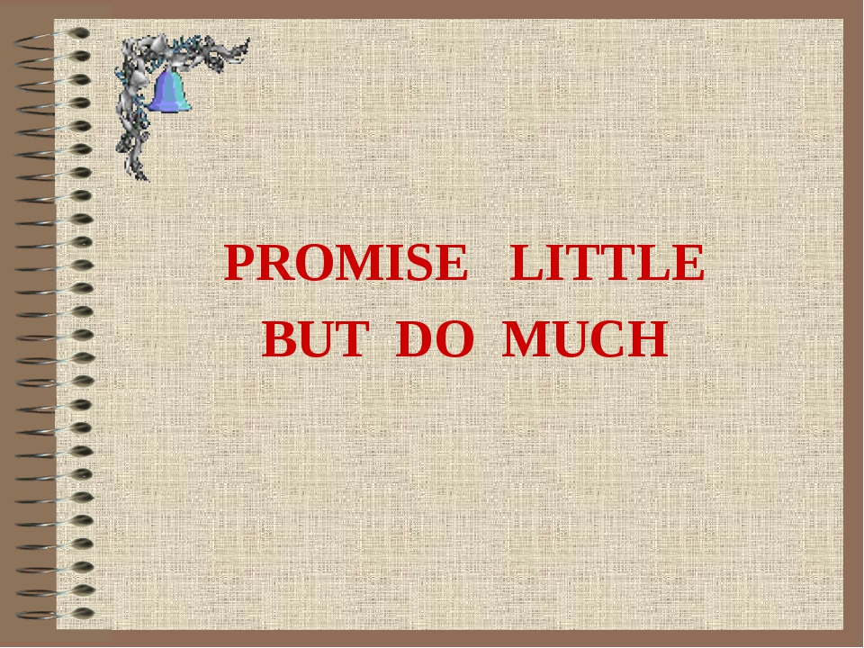 PROMISE LITTLE BUT DO MUCH