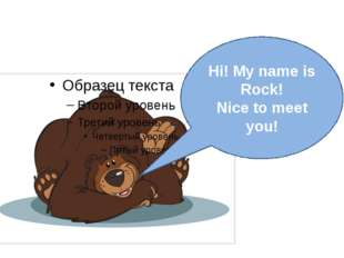 Hi! My name is Rock! Nice to meet you!