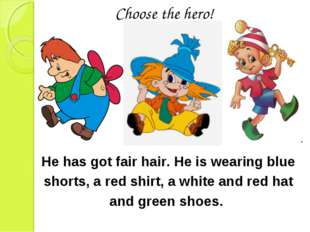 He has got fair hair. He is wearing blue shorts, a red shirt, a white and red