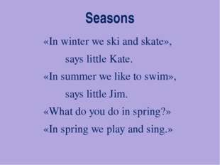 Seasons «In winter we ski and skate», says little Kate. «In summer we like to
