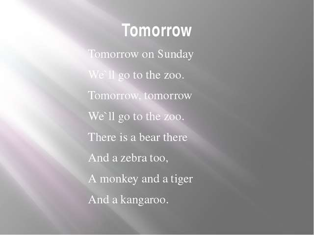 Tomorrow Tomorrow on Sunday We`ll go to the zoo. Tomorrow, tomorrow We`ll go...