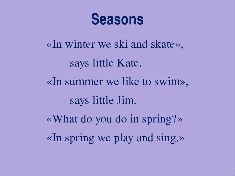 Seasons «In winter we ski and skate», says little Kate. «In summer we like to...