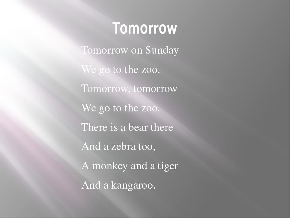 Tomorrow Tomorrow on Sunday We go to the zoo. Tomorrow, tomorrow We go to the...