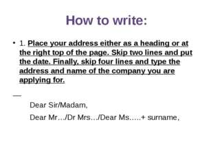 How to write: 1. Place your address either as a heading or at the right top o