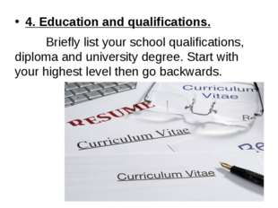 4. Education and qualifications. Briefly list your school qualifications, dip