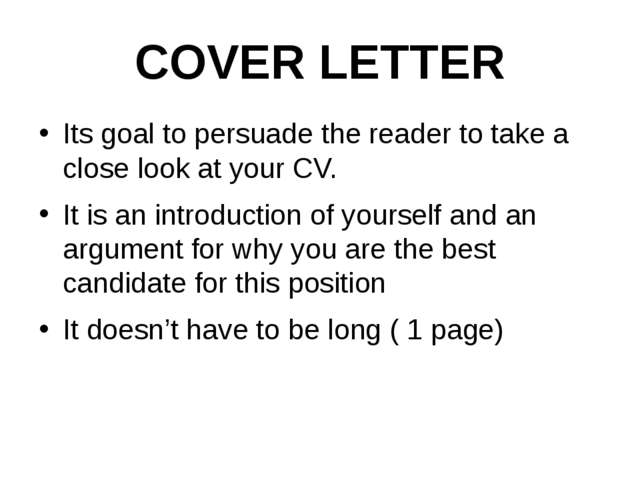 COVER LETTER Its goal to persuade the reader to take a close look at your CV....