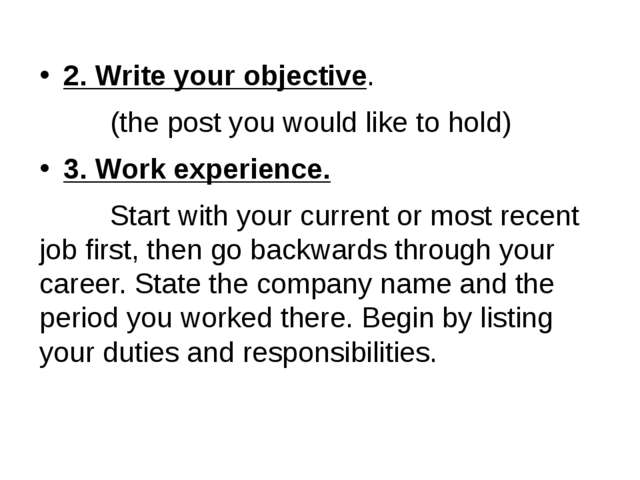 2. Write your objective. (the post you would like to hold) 3. Work experience...