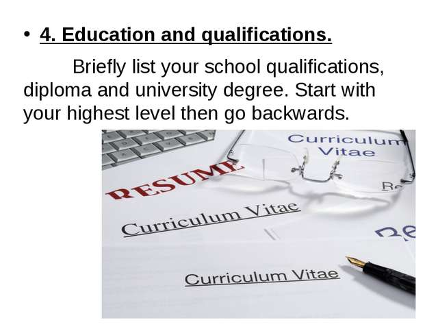 4. Education and qualifications. Briefly list your school qualifications, dip...