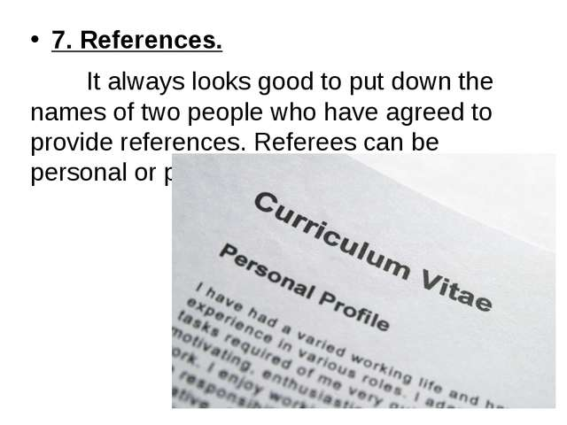 7. References. It always looks good to put down the names of two people who h...