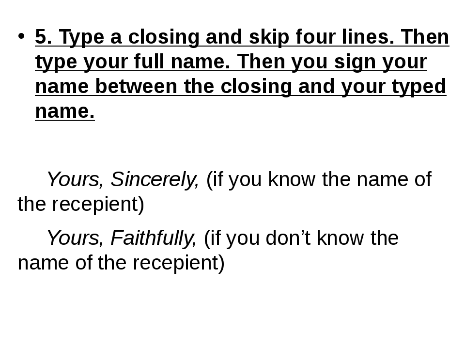 5. Type a closing and skip four lines. Then type your full name. Then you sig...