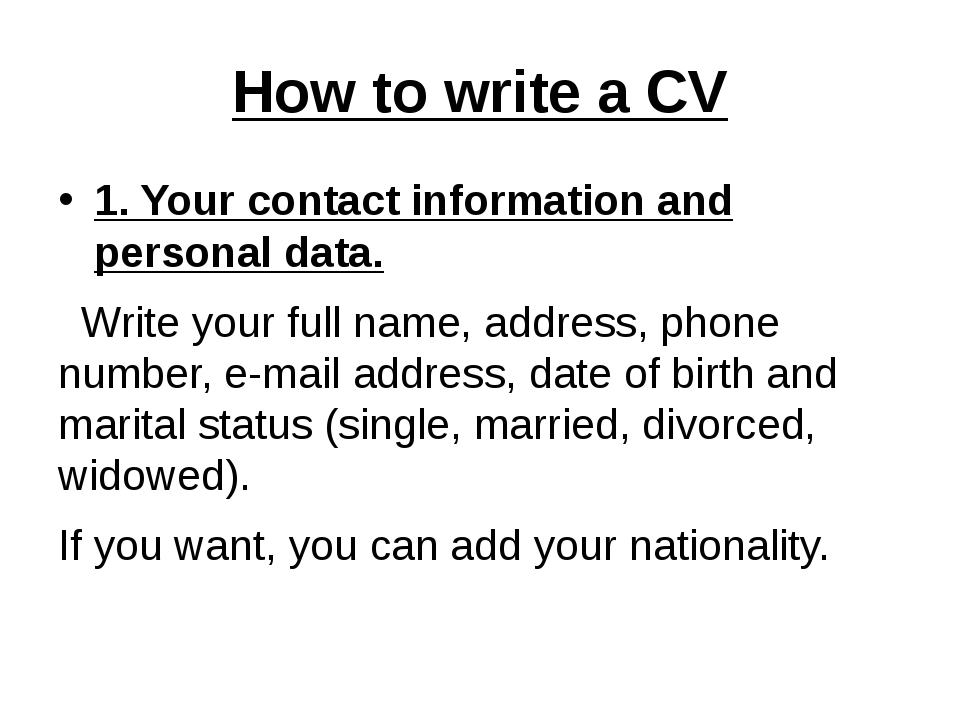 How to write a CV 1. Your contact information and personal data. Write your f...