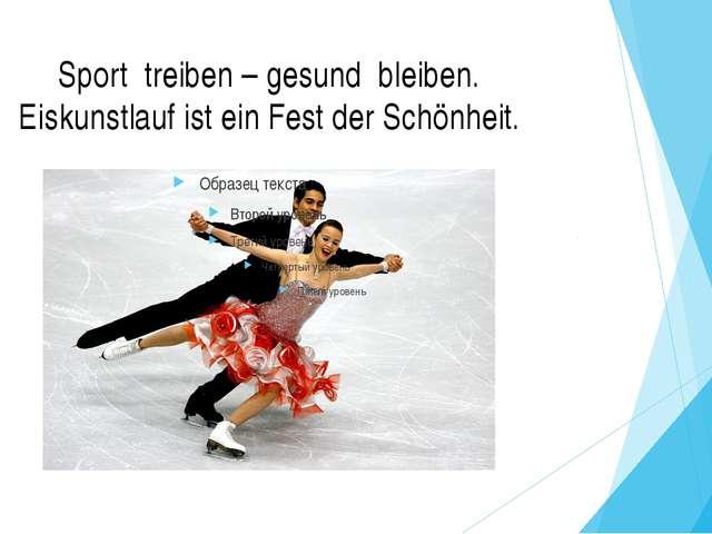 Sport treiben – gesund bleiben. Eiskunstlauf ist ein Fest der Schönheit.