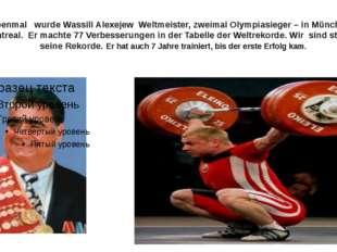 . Siebenmal wurde Wassili Alexejew Weltmeister, zweimal Olympiasieger – in Mü