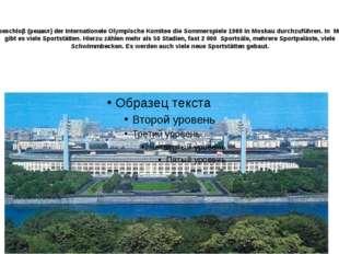 1974 beschloβ (решил) der Internationele Olympische Komitee die Sommerspiele
