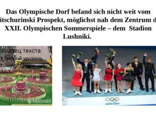 Das Olympische Dorf befand sich nicht weit vom Mitschurinski Prospekt, möglic