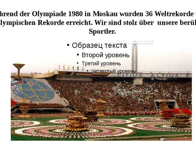 Während der Olympiade 1980 in Moskau wurden 36 Weltrekorde und 76 Olympischen...