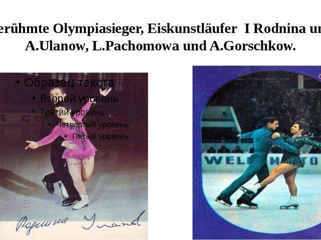 Berühmte Olympiasieger, Eiskunstläufer I Rodnina und A.Ulanow, L.Pachomowa un...