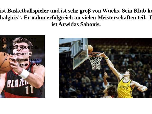 """Er ist Basketballspieler und ist sehr groβ von Wuchs. Sein Klub heiβt """"Shalgi..."""