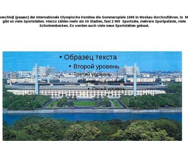 1974 beschloβ (решил) der Internationele Olympische Komitee die Sommerspiele...