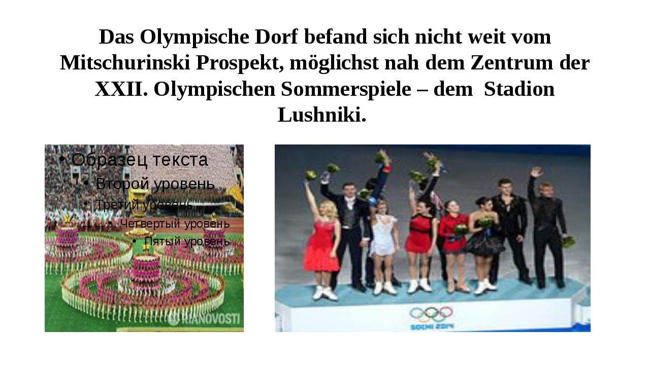Das Olympische Dorf befand sich nicht weit vom Mitschurinski Prospekt, möglic...