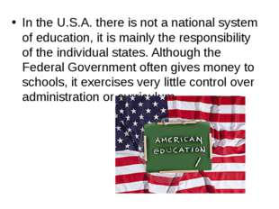 In the U.S.A. there is not a national system of education, it is mainly the r