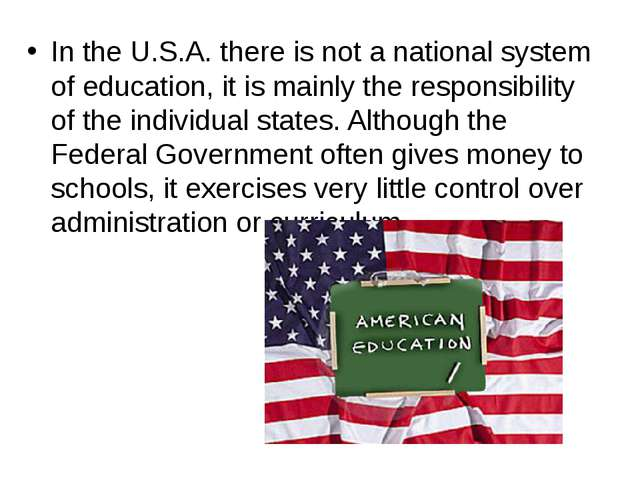 In the U.S.A. there is not a national system of education, it is mainly the r...