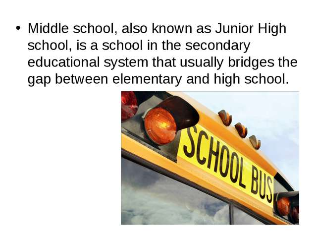 Middle school, also known as Junior High school, is a school in the secondary...