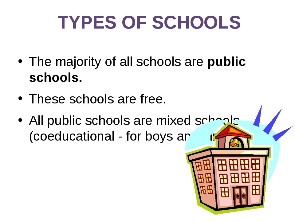 TYPES OF SCHOOLS The majority of all schools are public schools. These school...