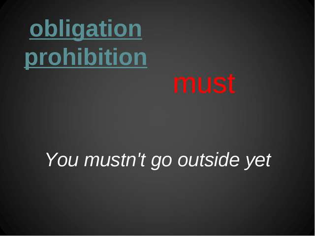 obligation prohibition must You mustn't go outside yet