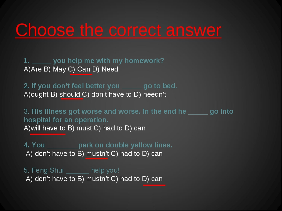 Choose the correct answer 1. _____ you help me with my homework? Are B) May...