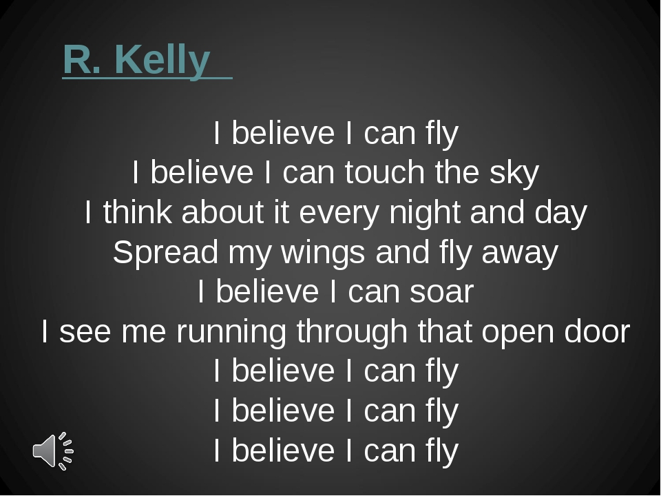 I believe I can fly I believe I can touch the sky I think about it every nigh...