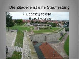 Die Zitadelle ist eine Stadtfestung