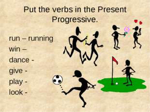 Put the verbs in the Present Progressive. run – running win – dance - give -