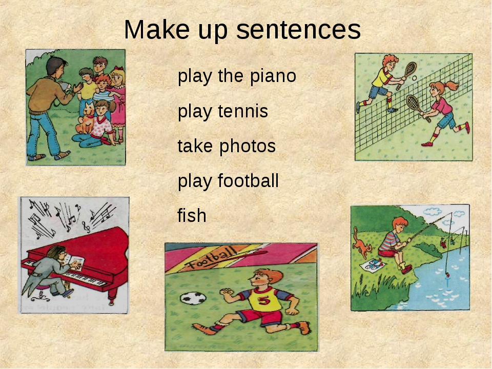 Make up sentences play the piano play tennis take photos play football fish