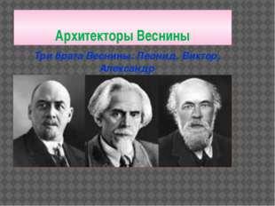 Архитекторы Веснины Три брата Веснины: Леонид, Виктор, Александр