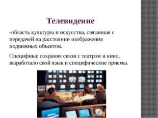 Телевидение -область культуры и искусства, связанная с передачей на расстояни